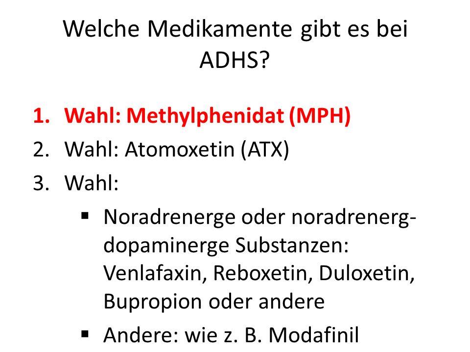 Welche Medikamente gibt es bei ADHS? 1.Wahl: Methylphenidat (MPH) 2.Wahl: Atomoxetin (ATX) 3.Wahl: Noradrenerge oder noradrenerg- dopaminerge Substanz