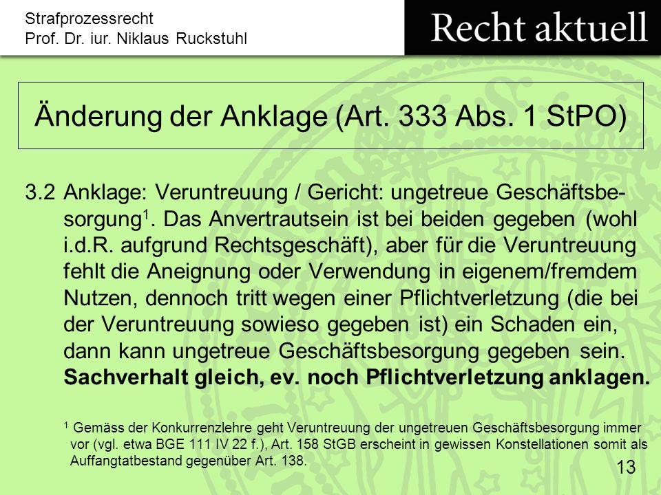 Strafprozessrecht Prof.Dr. iur. Niklaus Ruckstuhl 13 Änderung der Anklage (Art.