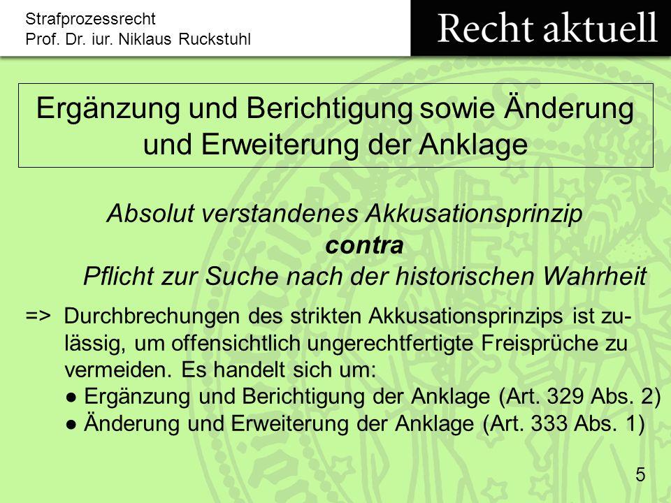 Strafprozessrecht Prof.Dr. iur. Niklaus Ruckstuhl 6 Ergänzung und Berichtigung der Anklage (Art.