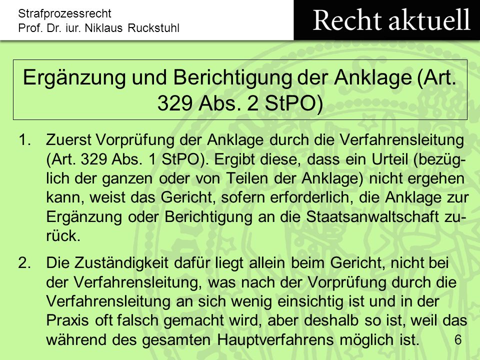 Strafprozessrecht Prof.Dr. iur. Niklaus Ruckstuhl 7 Ergänzung und Berichtigung der Anklage (Art.