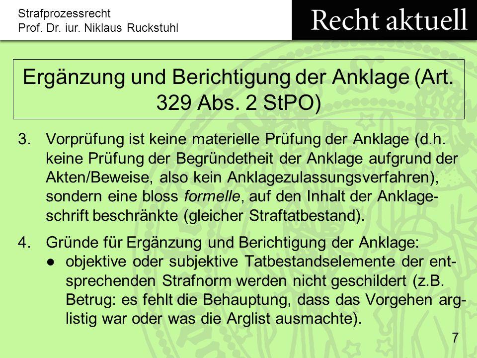 Strafprozessrecht Prof.Dr. iur. Niklaus Ruckstuhl 8 Ergänzung und Berichtigung der Anklage (Art.