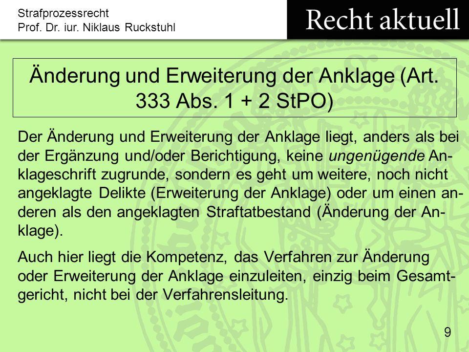 Strafprozessrecht Prof.Dr. iur. Niklaus Ruckstuhl 9 Änderung und Erweiterung der Anklage (Art.