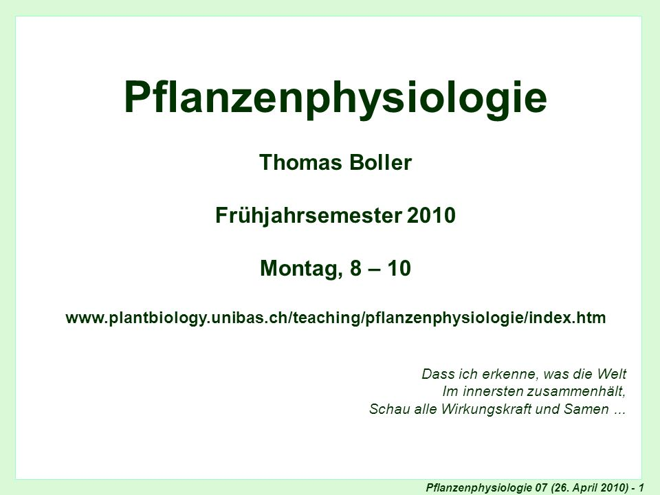 Pflanzenphysiologie 07 (26. April 2010) - 1 Titel Pflanzenphysiologie Thomas Boller Frühjahrsemester 2010 Montag, 8 – 10 www.plantbiology.unibas.ch/te