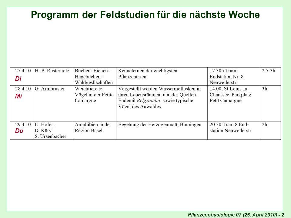 Pflanzenphysiologie 07 (26. April 2010) - 2 Ankündigung Exkursionen Programm der Feldstudien für die nächste Woche Di Mi Do