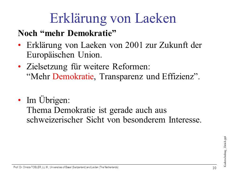 Kaderschulung_Zürich.ppt Prof. Dr. Christa TOBLER, LL.M., Universities of Basel (Switzerland) and Leiden (The Netherlands) 10 Erklärung von Laeken Noc