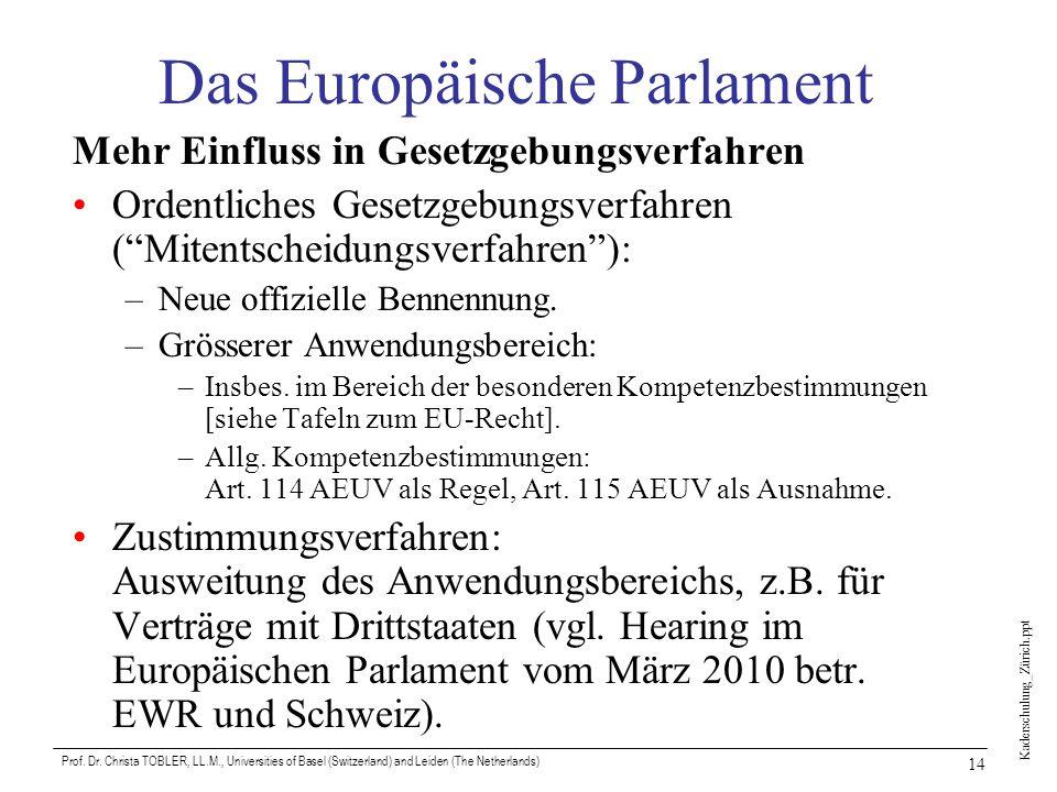 Kaderschulung_Zürich.ppt Prof. Dr. Christa TOBLER, LL.M., Universities of Basel (Switzerland) and Leiden (The Netherlands) 14 Das Europäische Parlamen
