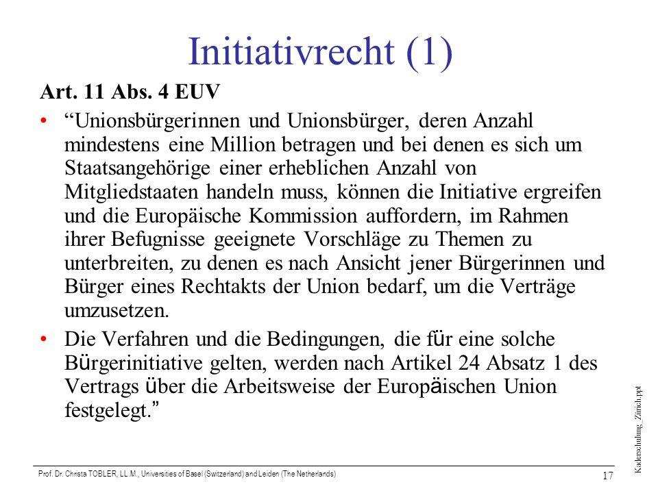 Kaderschulung_Zürich.ppt Prof. Dr. Christa TOBLER, LL.M., Universities of Basel (Switzerland) and Leiden (The Netherlands) 17 Initiativrecht (1) Art.