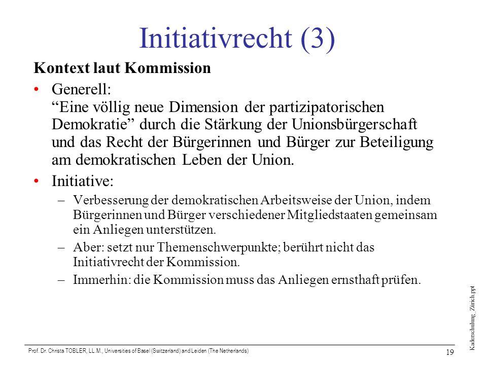Kaderschulung_Zürich.ppt Prof. Dr. Christa TOBLER, LL.M., Universities of Basel (Switzerland) and Leiden (The Netherlands) 19 Initiativrecht (3) Konte