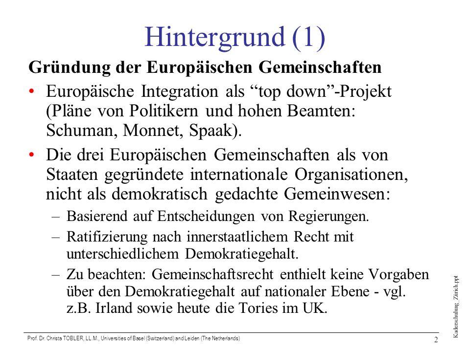 Kaderschulung_Zürich.ppt Prof. Dr. Christa TOBLER, LL.M., Universities of Basel (Switzerland) and Leiden (The Netherlands) 2 Hintergrund (1) Gründung
