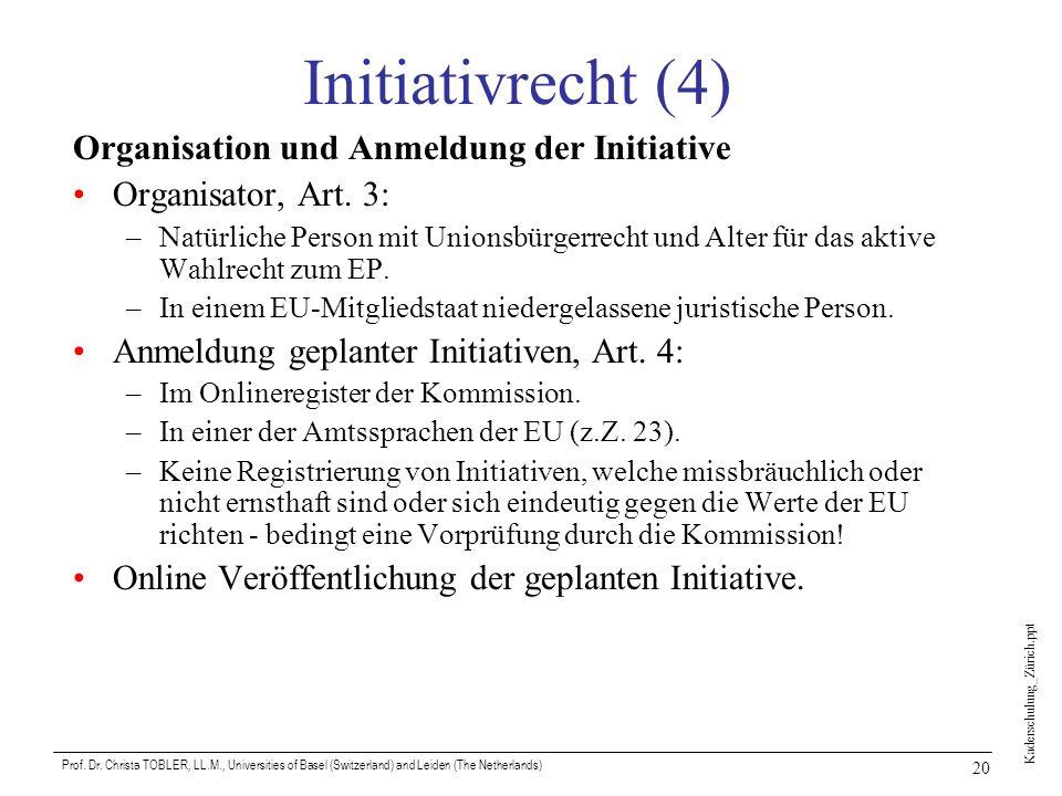 Kaderschulung_Zürich.ppt Prof. Dr. Christa TOBLER, LL.M., Universities of Basel (Switzerland) and Leiden (The Netherlands) 20 Initiativrecht (4) Organ