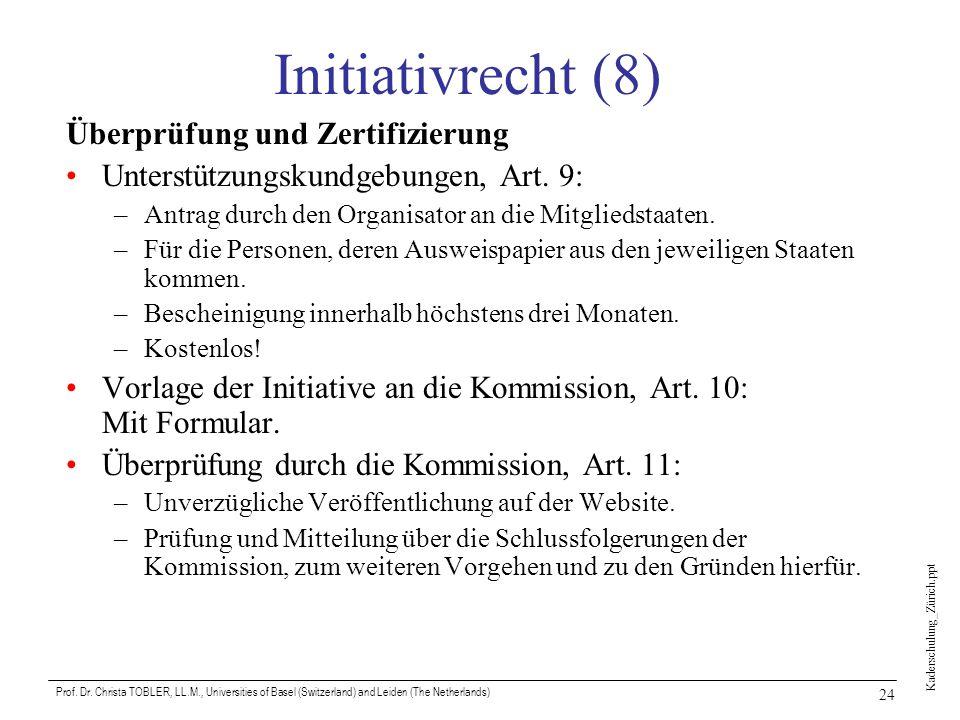 Kaderschulung_Zürich.ppt Prof. Dr. Christa TOBLER, LL.M., Universities of Basel (Switzerland) and Leiden (The Netherlands) 24 Initiativrecht (8) Überp