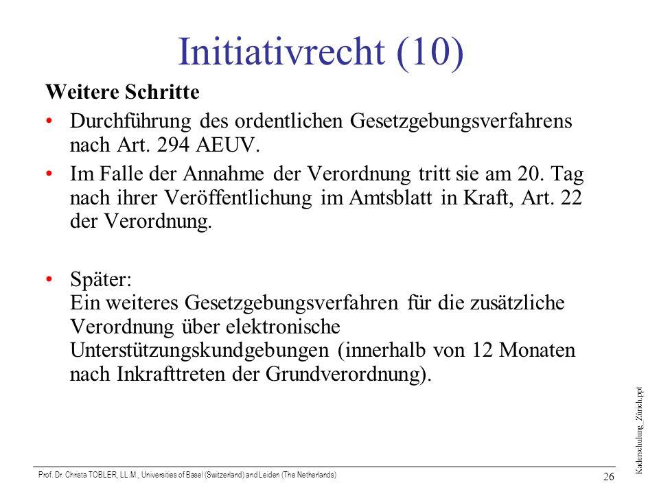 Kaderschulung_Zürich.ppt Prof. Dr. Christa TOBLER, LL.M., Universities of Basel (Switzerland) and Leiden (The Netherlands) 26 Initiativrecht (10) Weit