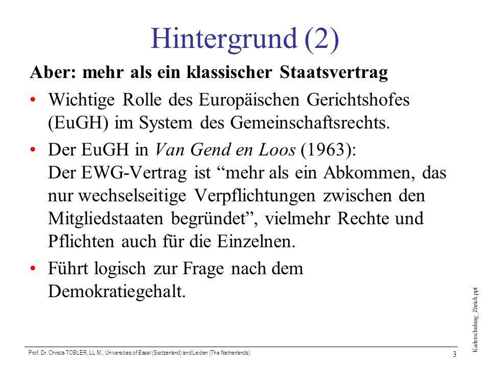 Kaderschulung_Zürich.ppt Prof. Dr. Christa TOBLER, LL.M., Universities of Basel (Switzerland) and Leiden (The Netherlands) 3 Hintergrund (2) Aber: meh