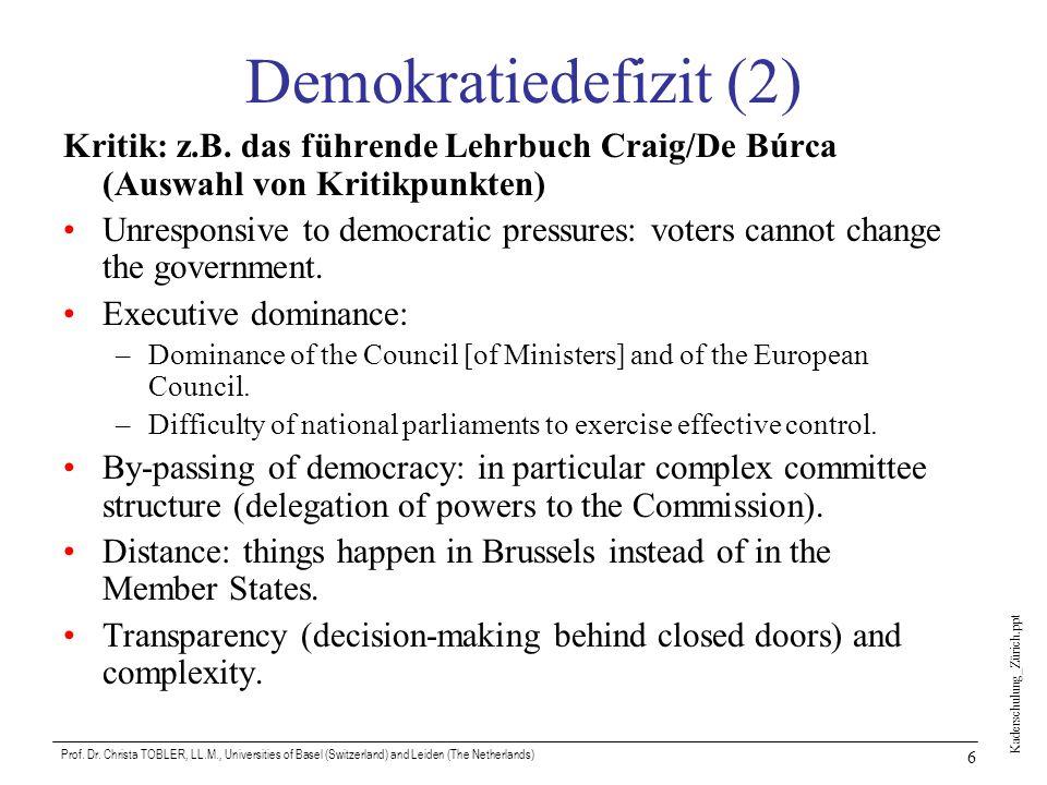 Kaderschulung_Zürich.ppt Prof. Dr. Christa TOBLER, LL.M., Universities of Basel (Switzerland) and Leiden (The Netherlands) 6 Demokratiedefizit (2) Kri