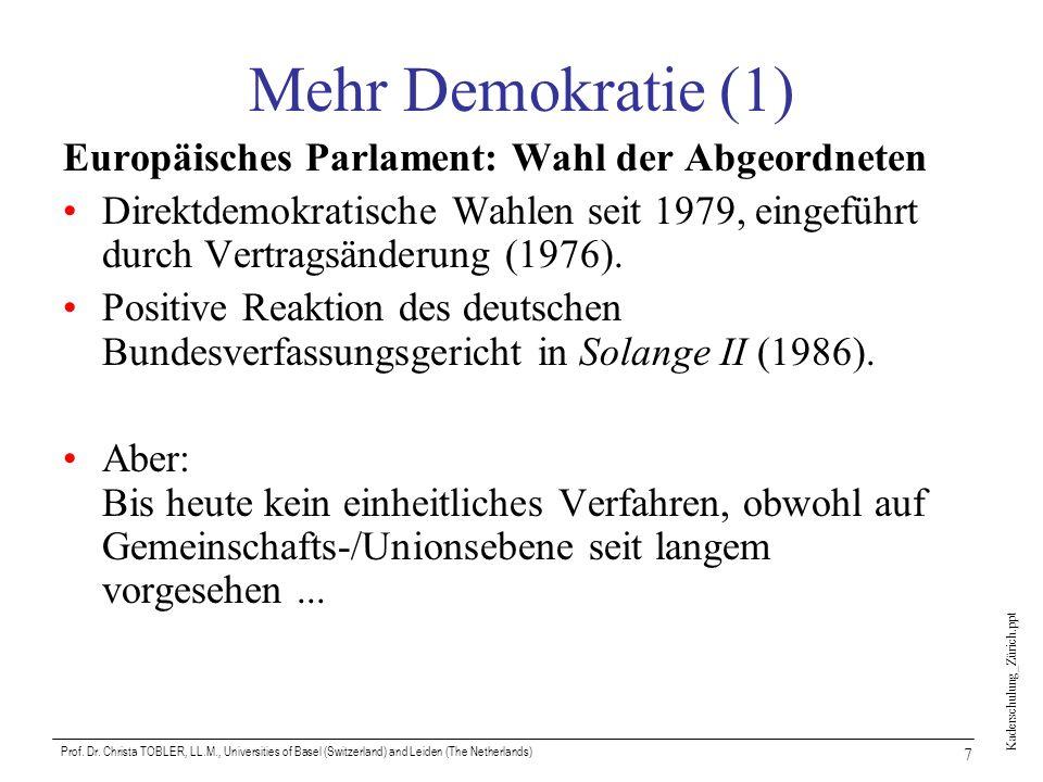 Kaderschulung_Zürich.ppt Prof. Dr. Christa TOBLER, LL.M., Universities of Basel (Switzerland) and Leiden (The Netherlands) 7 Mehr Demokratie (1) Europ