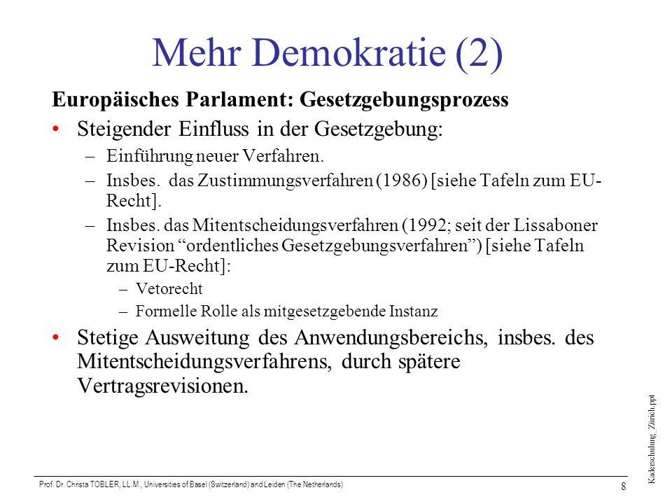 Kaderschulung_Zürich.ppt Prof. Dr. Christa TOBLER, LL.M., Universities of Basel (Switzerland) and Leiden (The Netherlands) 8 Mehr Demokratie (2) Europ