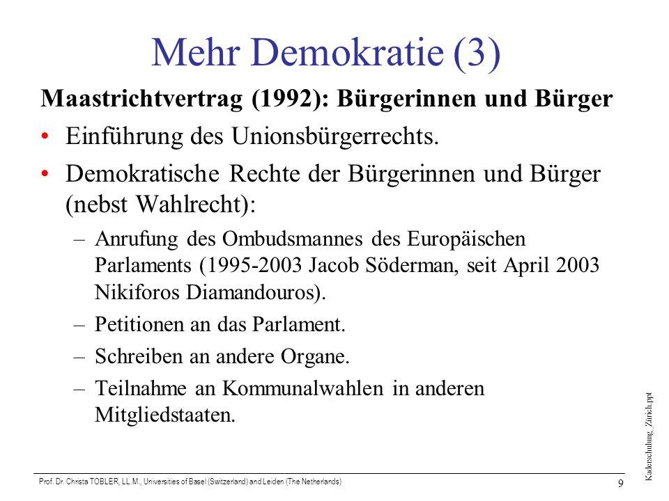 Kaderschulung_Zürich.ppt Prof. Dr. Christa TOBLER, LL.M., Universities of Basel (Switzerland) and Leiden (The Netherlands) 9 Mehr Demokratie (3) Maast