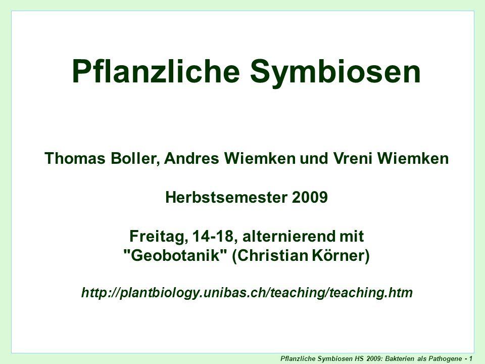 Pflanzliche Symbiosen HS 2009: Bakterien als Pathogene - 1 Pflanzliche Symbiosen Thomas Boller, Andres Wiemken und Vreni Wiemken Herbstsemester 2009 F