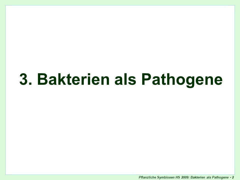Pflanzliche Symbiosen HS 2009: Bakterien als Pathogene - 33 Klassische Fragestellung der (molekularen) Phytopathologie Pathogenitätsfaktor/ Virulenzfaktor Ist ein gegebenes Molekül (Enzym, Toxin etc.) kausal für die Krankheit wichtig? Ist es ein Pathogenitätsfaktor.