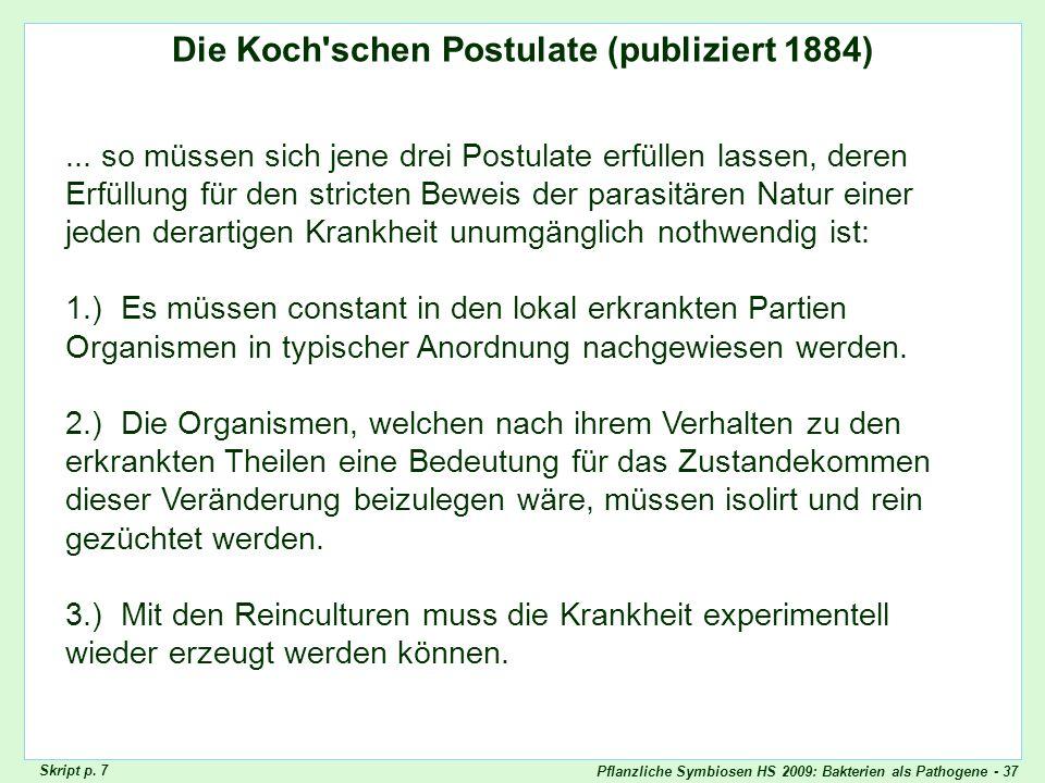 Pflanzliche Symbiosen HS 2009: Bakterien als Pathogene - 37 Die Koch'schen Postulate (publiziert 1884) Kochsche Postulate... so müssen sich jene drei