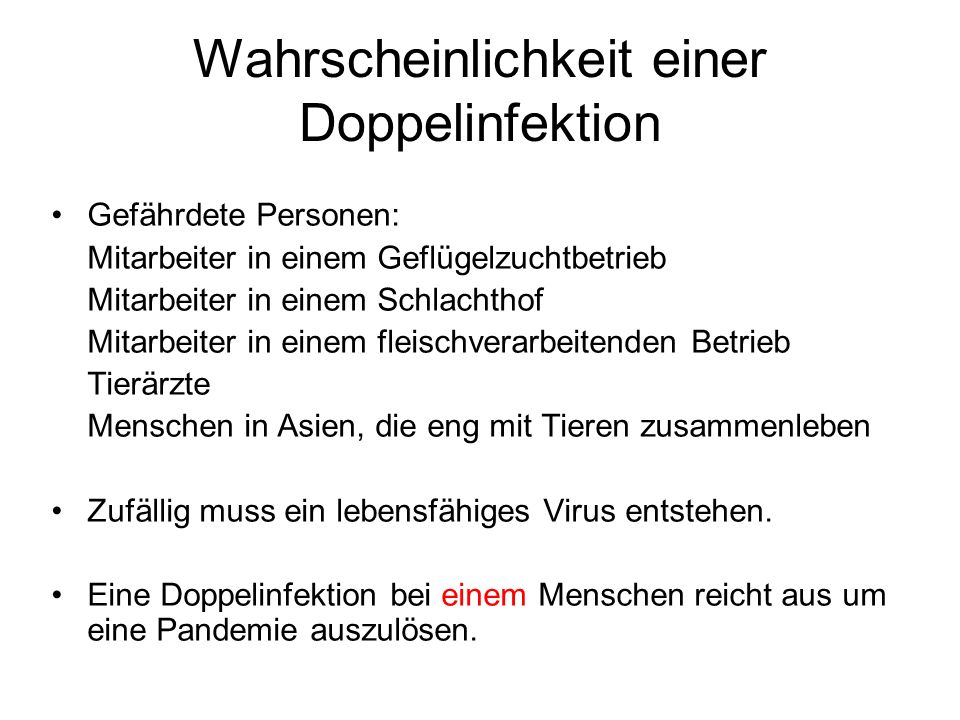 Wahrscheinlichkeit einer Doppelinfektion Gefährdete Personen: Mitarbeiter in einem Geflügelzuchtbetrieb Mitarbeiter in einem Schlachthof Mitarbeiter i