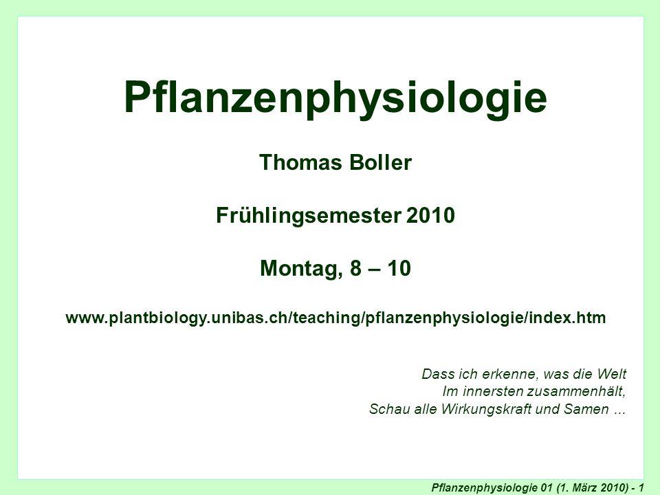 Pflanzenphysiologie 01 (1. März 2010) - 1 Titel Pflanzenphysiologie Thomas Boller Frühlingsemester 2010 Montag, 8 – 10 www.plantbiology.unibas.ch/teac