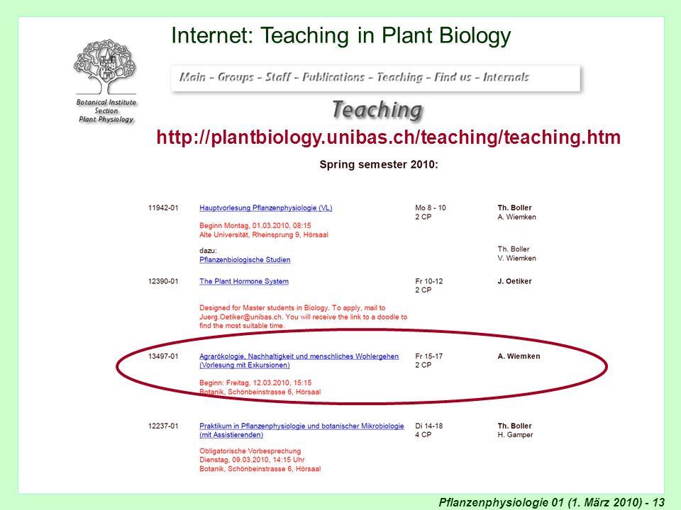 Pflanzenphysiologie 01 (1. März 2010) - 13 Internet: Teaching Internet: Teaching in Plant Biology http://plantbiology.unibas.ch/teaching/teaching.htm
