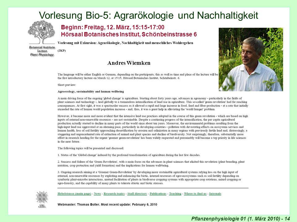Pflanzenphysiologie 01 (1. März 2010) - 14 Agrarökologie und Nachhaltigkeit Vorlesung Bio-5: Agrarökologie und Nachhaltigkeit Andres Wiemken Beginn: F