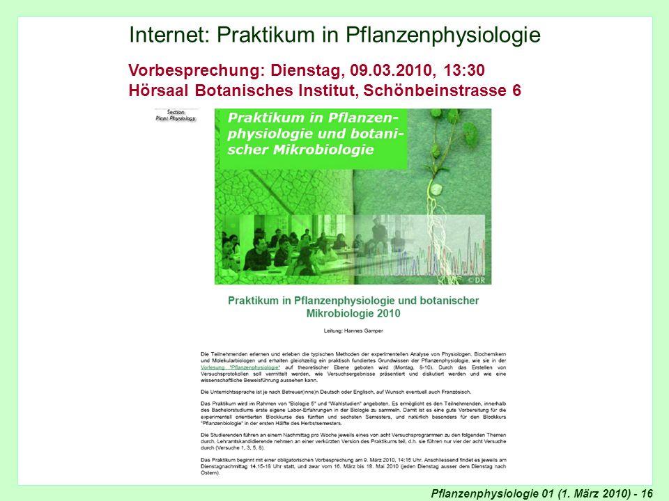 Pflanzenphysiologie 01 (1. März 2010) - 16 Praktikum in Pflanzenphysiologie Internet: Praktikum in Pflanzenphysiologie Vorbesprechung: Dienstag, 09.03