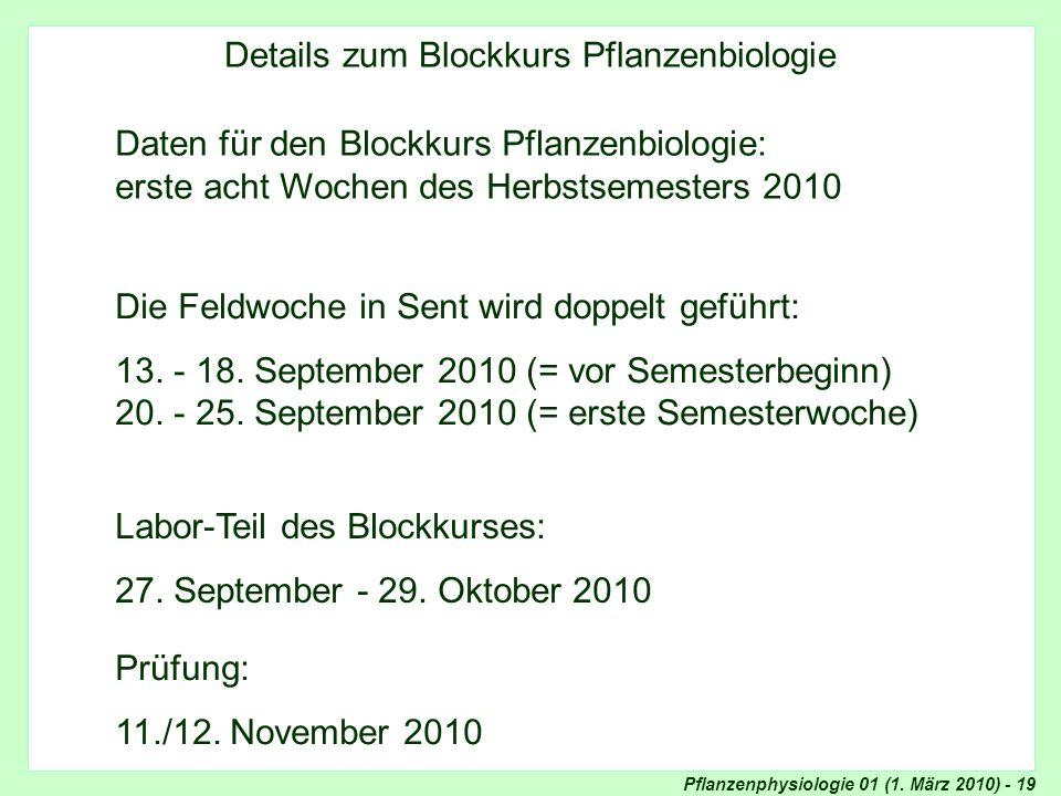 Pflanzenphysiologie 01 (1. März 2010) - 19 Blockkurs Pflanzenphysiologie: Details Details zum Blockkurs Pflanzenbiologie Daten für den Blockkurs Pflan