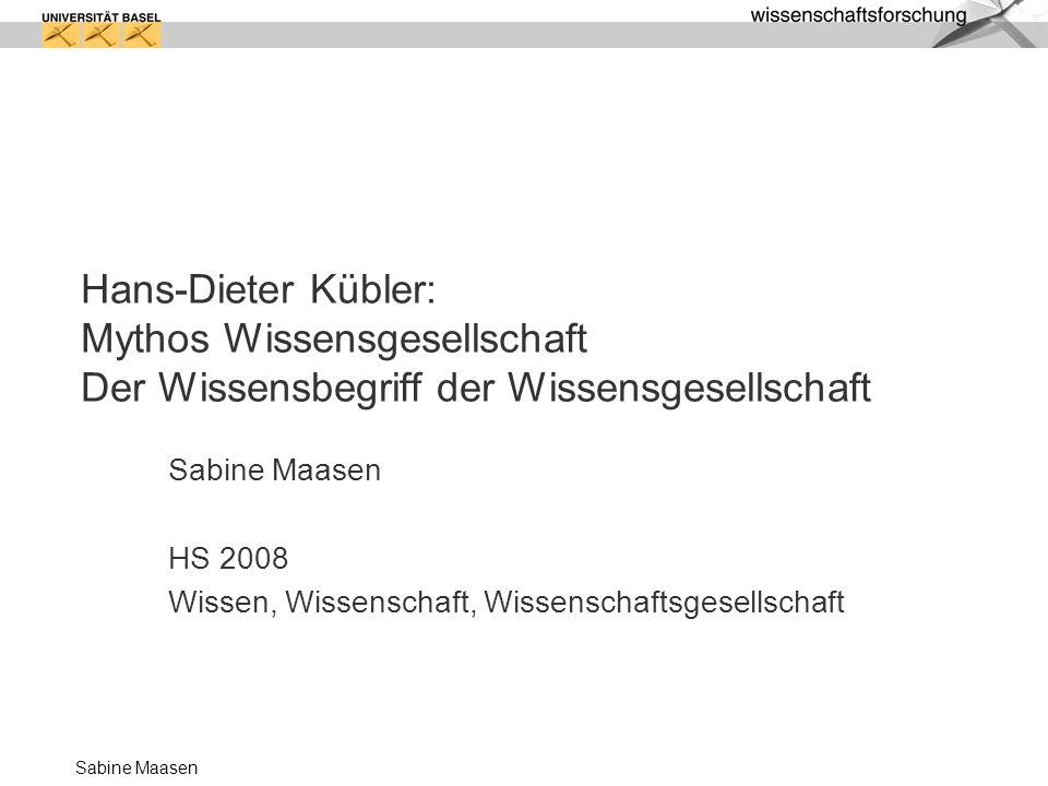 Sabine Maasen Hans-Dieter Kübler: Mythos Wissensgesellschaft Der Wissensbegriff der Wissensgesellschaft Sabine Maasen HS 2008 Wissen, Wissenschaft, Wi