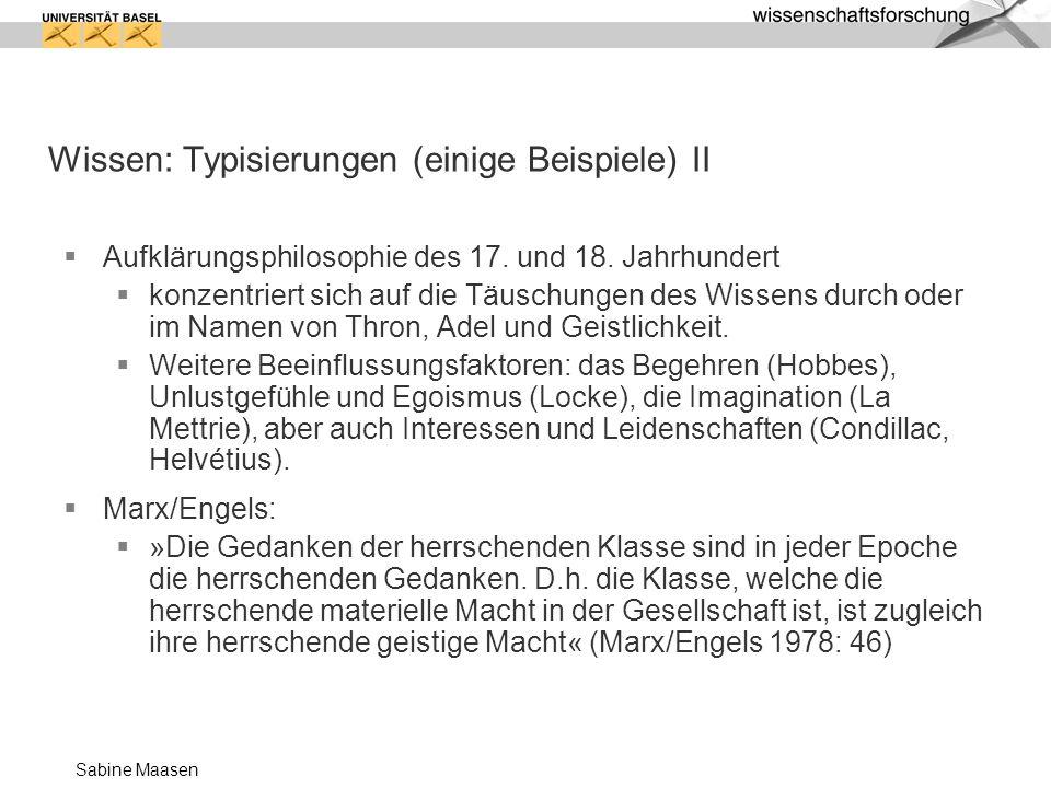 Sabine Maasen Wissen: Typisierungen (einige Beispiele) II Aufklärungsphilosophie des 17. und 18. Jahrhundert konzentriert sich auf die Täuschungen des
