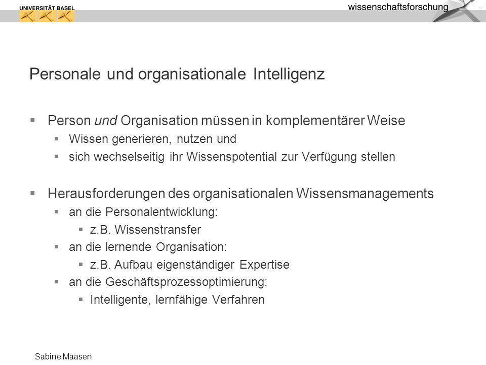 Sabine Maasen Personale und organisationale Intelligenz Person und Organisation müssen in komplementärer Weise Wissen generieren, nutzen und sich wech