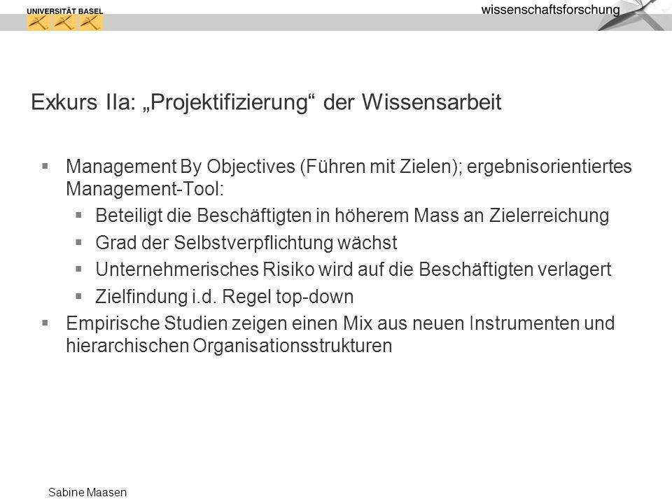 Sabine Maasen Exkurs IIa: Projektifizierung der Wissensarbeit Management By Objectives (Führen mit Zielen); ergebnisorientiertes Management-Tool: Bete