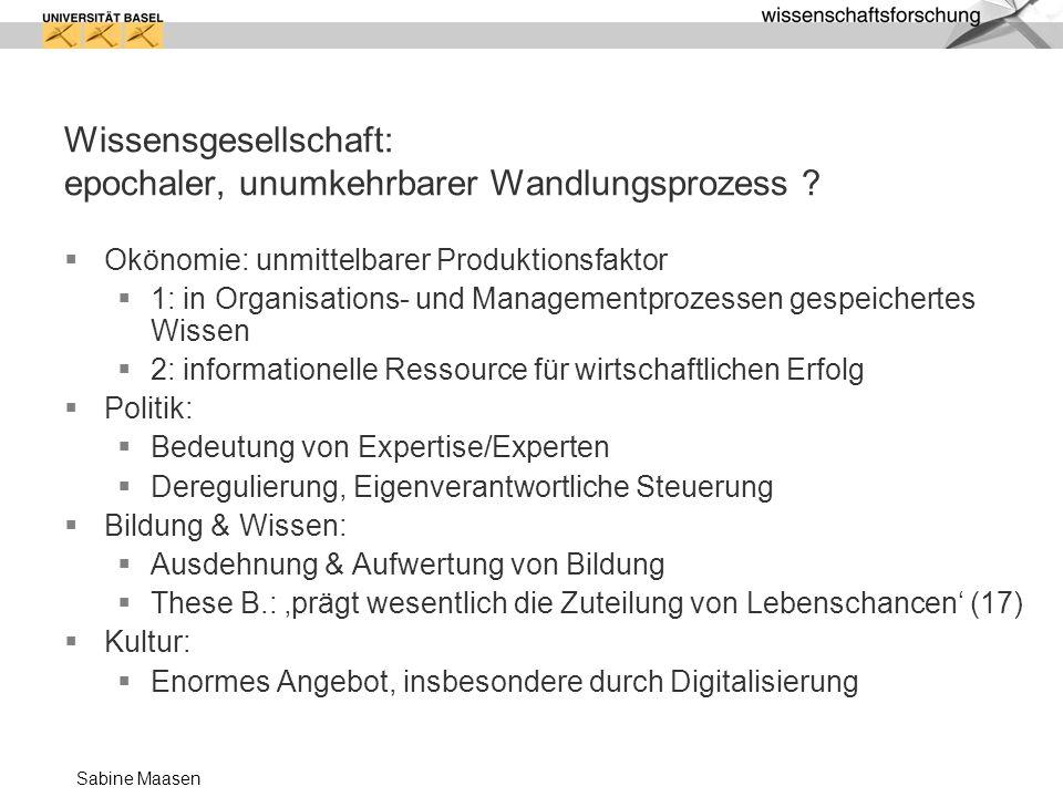 Sabine Maasen Wissensgesellschaft: epochaler, unumkehrbarer Wandlungsprozess ? Okönomie: unmittelbarer Produktionsfaktor 1: in Organisations- und Mana