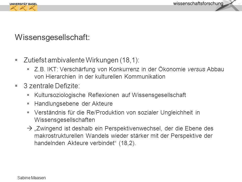 Sabine Maasen Wissensgesellschaft: Zutiefst ambivalente Wirkungen (18,1): Z.B. IKT: Verschärfung von Konkurrenz in der Ökonomie versus Abbau von Hiera