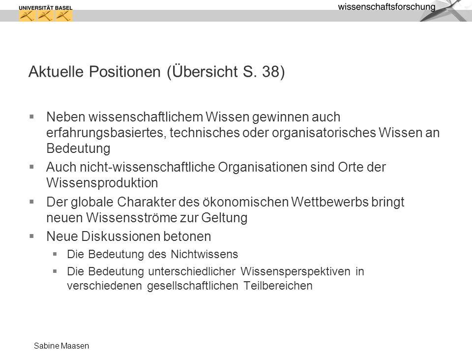 Sabine Maasen Aktuelle Positionen (Übersicht S. 38) Neben wissenschaftlichem Wissen gewinnen auch erfahrungsbasiertes, technisches oder organisatorisc
