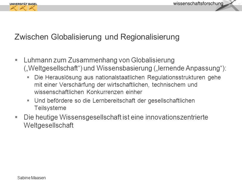 Sabine Maasen Zwischen Globalisierung und Regionalisierung Luhmann zum Zusammenhang von Globalisierung (Weltgesellschaft) und Wissensbasierung (lernen