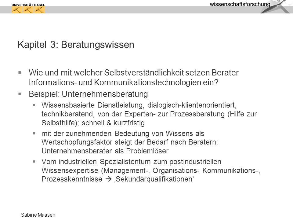Sabine Maasen Kapitel 3: Beratungswissen Wie und mit welcher Selbstverständlichkeit setzen Berater Informations- und Kommunikationstechnologien ein? B