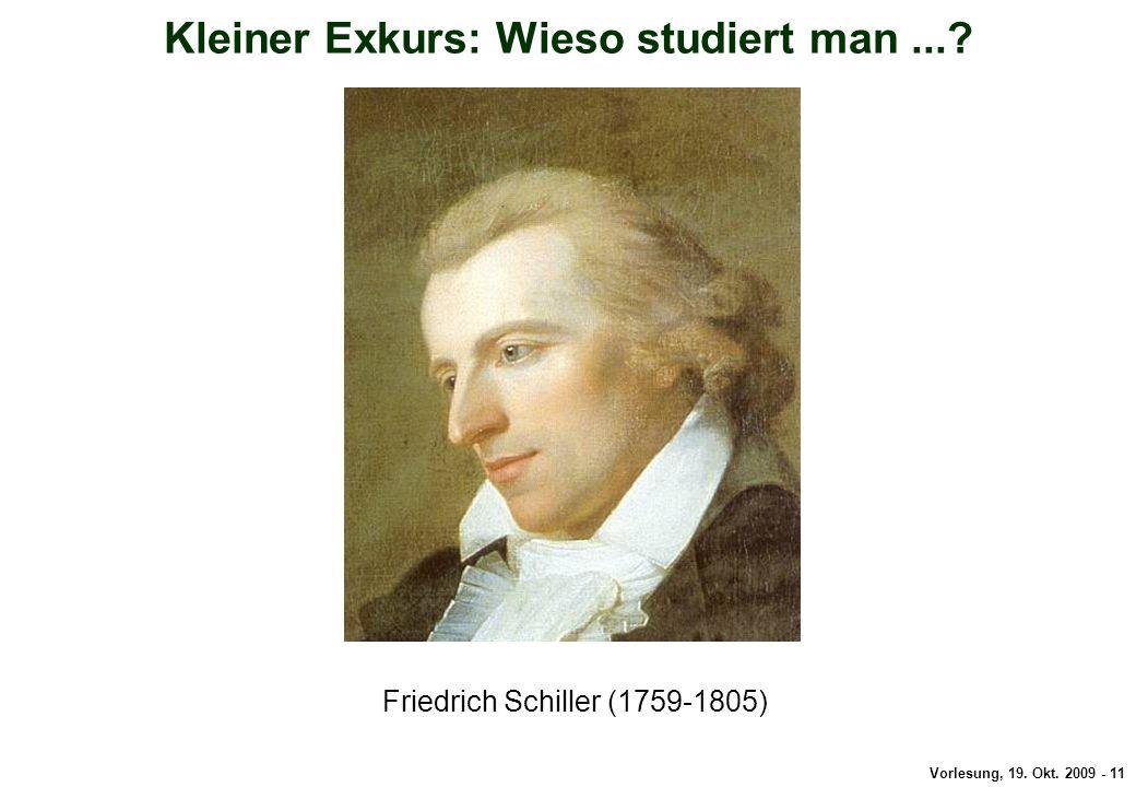 Vorlesung, 19.Okt. 2009 - 11 Kleiner Exkurs: Schiller Kleiner Exkurs: Wieso studiert man....