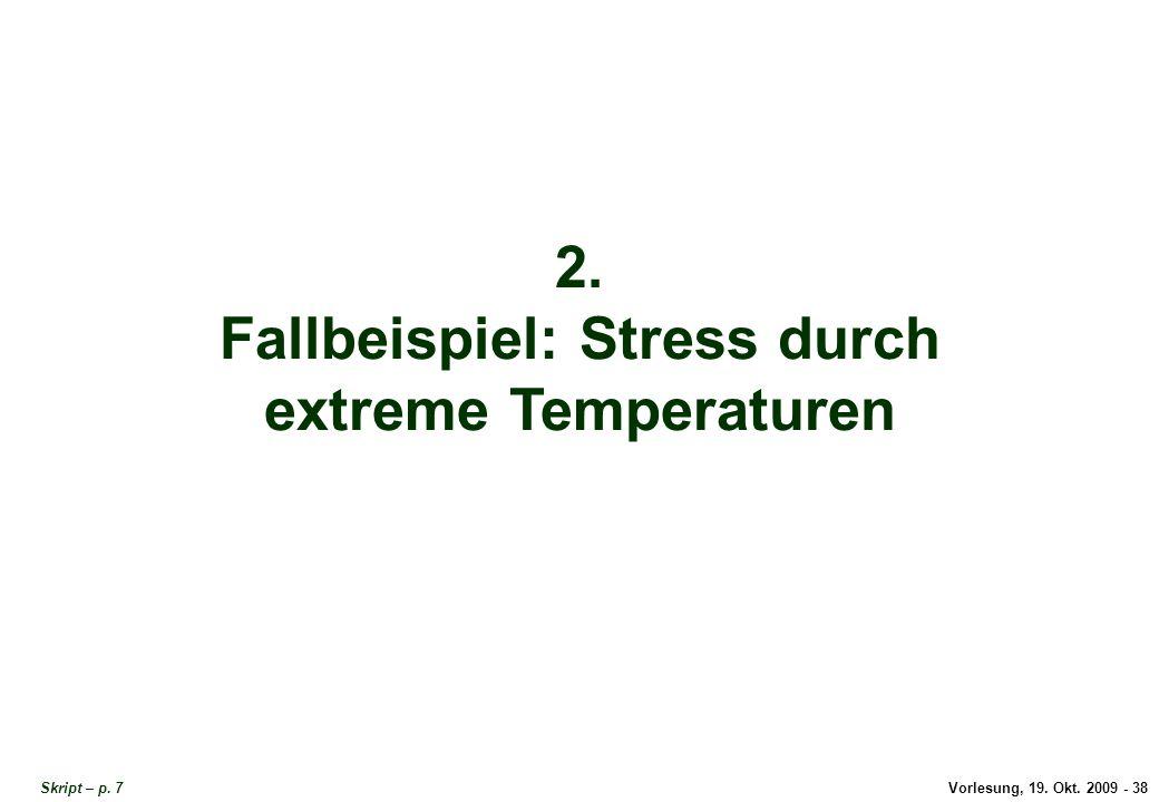 Vorlesung, 19.Okt. 2009 - 38 2. Fallbeispiel: Stress durch extreme Temperaturen Skript – p.
