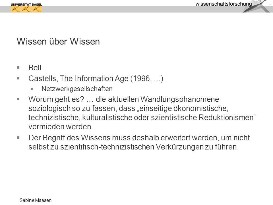 Sabine Maasen Wissen über Wissen Bell Castells, The Information Age (1996,...) Netzwerkgesellschaften Worum geht es.