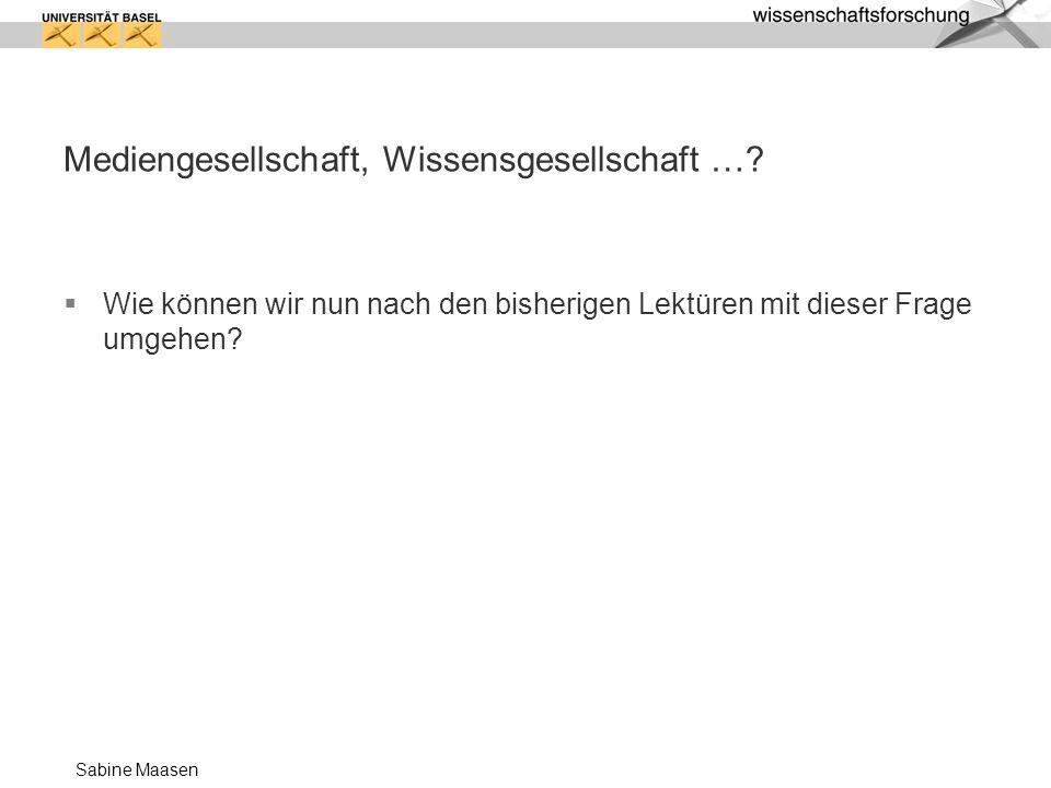 Sabine Maasen Mediengesellschaft, Wissensgesellschaft ….