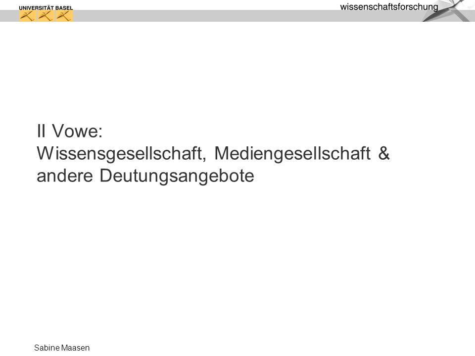 Sabine Maasen II Vowe: Wissensgesellschaft, Mediengesellschaft & andere Deutungsangebote