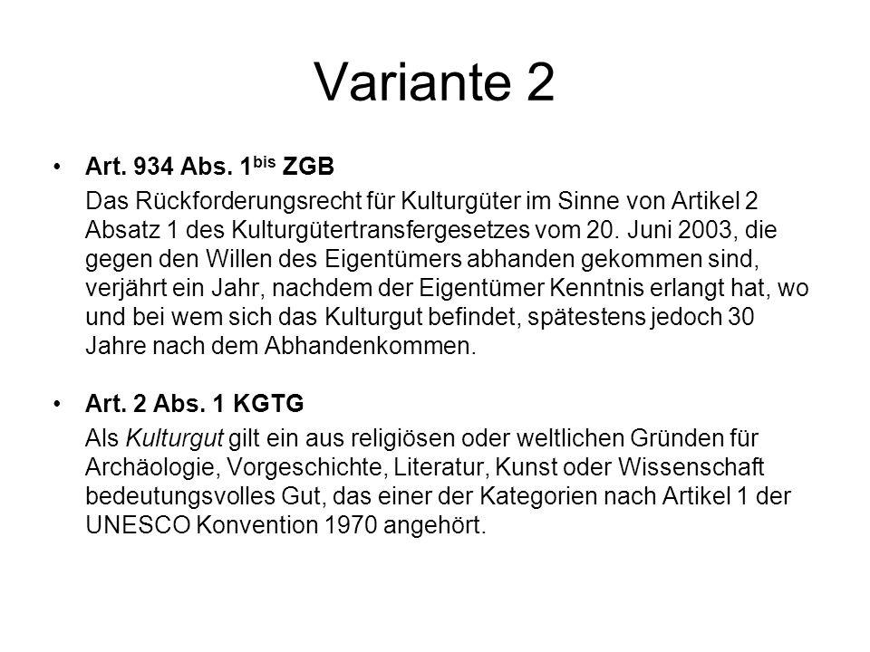 Variante 2 Art. 934 Abs. 1 bis ZGB Das Rückforderungsrecht für Kulturgüter im Sinne von Artikel 2 Absatz 1 des Kulturgütertransfergesetzes vom 20. Jun