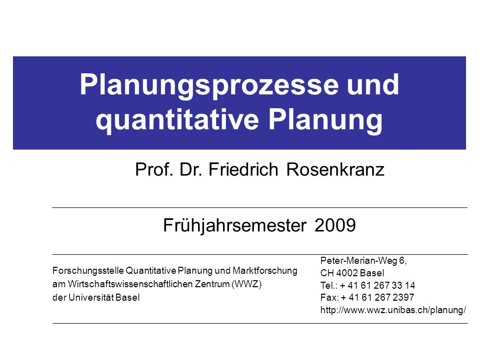Planungsprozesse und quantitative Planung Prof. Dr. Friedrich Rosenkranz Frühjahrsemester 2009 Forschungsstelle Quantitative Planung und Marktforschun