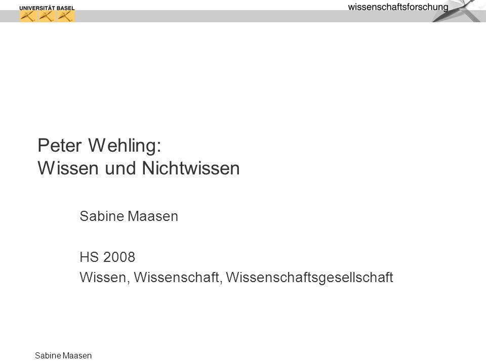 Sabine Maasen Peter Wehling: Wissen und Nichtwissen Sabine Maasen HS 2008 Wissen, Wissenschaft, Wissenschaftsgesellschaft