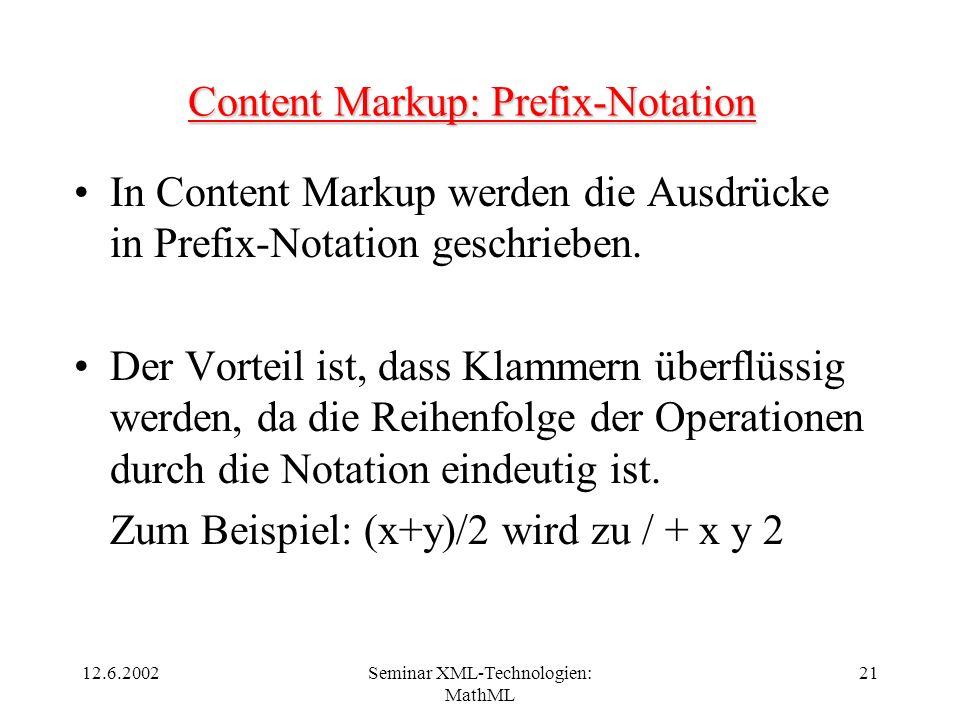 12.6.2002Seminar XML-Technologien: MathML 21 Content Markup: Prefix-Notation In Content Markup werden die Ausdrücke in Prefix-Notation geschrieben. De