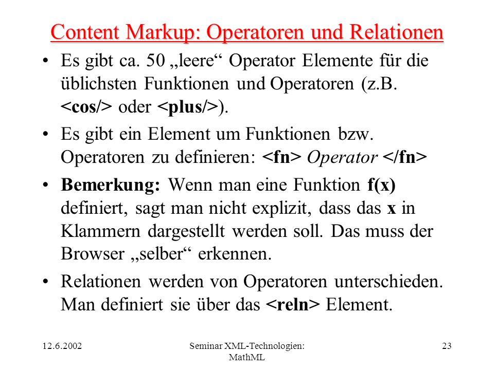 12.6.2002Seminar XML-Technologien: MathML 23 Content Markup: Operatoren und Relationen Es gibt ca. 50 leere Operator Elemente für die üblichsten Funkt