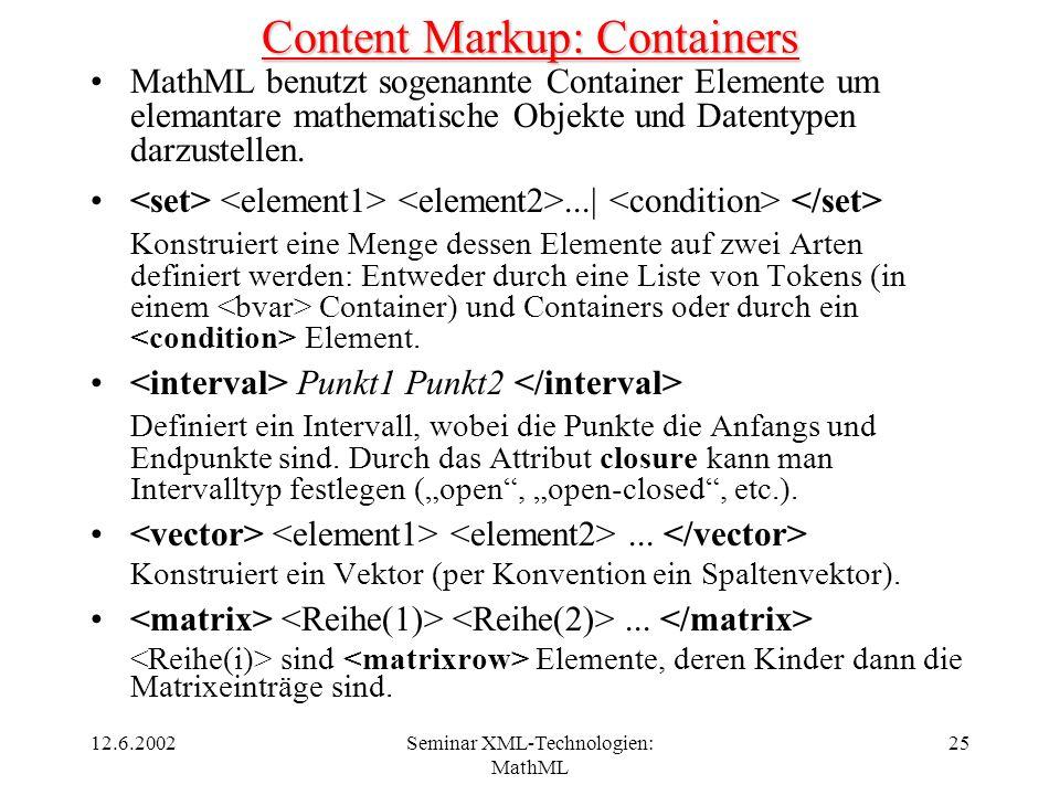 12.6.2002Seminar XML-Technologien: MathML 25 Content Markup: Containers MathML benutzt sogenannte Container Elemente um elemantare mathematische Objek